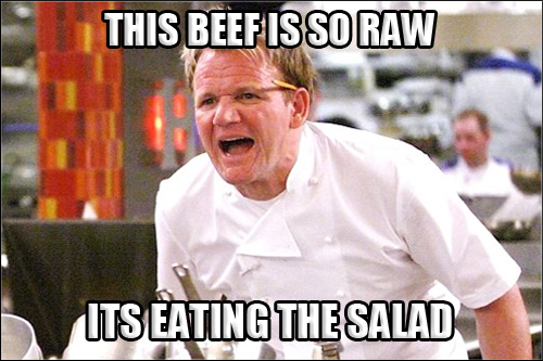 Ok! Still, don't let your steak be so undercooked, that it eats your salad!